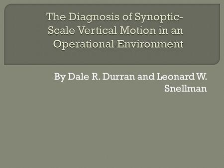 "By Dale R. Durran and Leonard W. Snellman.  ""The physical reason for quasi-geostrophic vertical motion is reviewed. Various techniques for estimating."