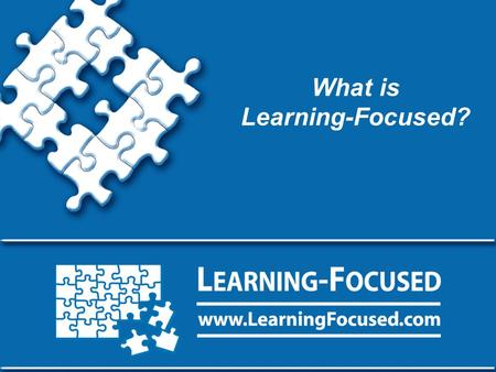 What is Learning-Focused?