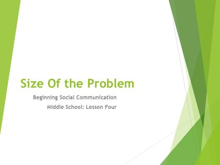 Size Of the Problem Beginning Social Communication Middle School: Lesson Four.