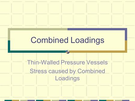 Combined Loadings Thin-Walled Pressure Vessels Stress caused by Combined Loadings.