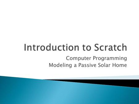 Computer Programming Modeling a Passive Solar Home.