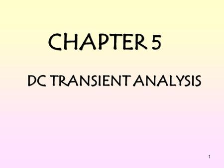 CHAPTER 5 DC TRANSIENT ANALYSIS.
