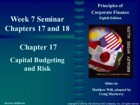 Chapter 17 Principles of Corporate Finance Eighth Edition Capital Budgeting and Risk Slides by Matthew Will, adopted by Craig Mayberry Copyright © 2006.