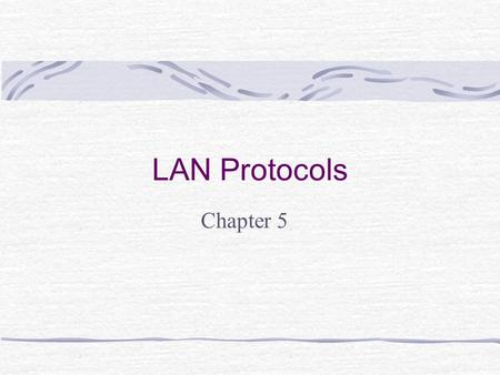 LAN Protocols Chapter 5. Learning Objectives Explain the following LAN protocols and how they work with network operating systems: IPX/SPX, NetBEUI, AppleTalk,