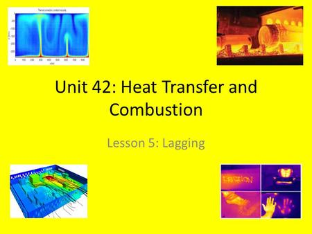 Unit 42: Heat Transfer and Combustion