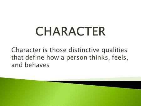 Character is those distinctive qualities that define how a person thinks, feels, and behaves.