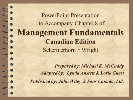 PowerPoint Presentation to Accompany Chapter 8 of Management Fundamentals Canadian Edition Schermerhorn  Wright Prepared by:Michael K. McCuddy Adapted.