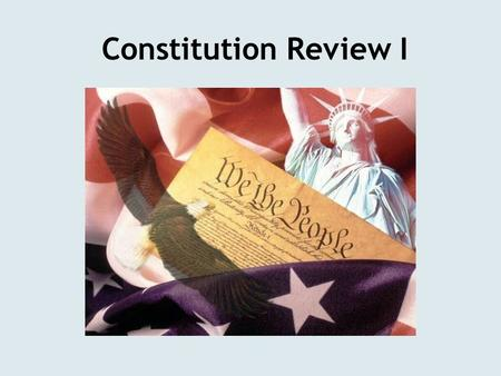 Constitution Review I. The Supreme Law of The Land.