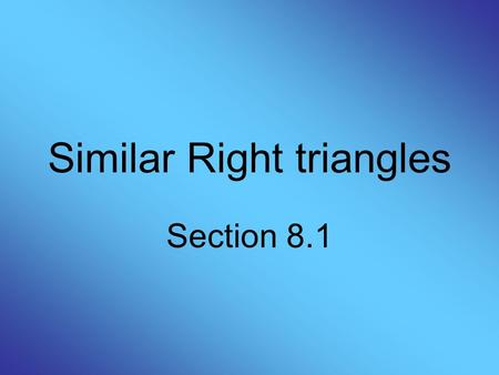 Similar Right triangles Section 8.1. Geometric Mean The geometric mean of two numbers a and b is the positive number such that a / x = x / b, or:
