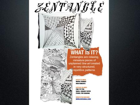 ZENTANGLE What is a Zentangle? Zentangles are relaxing, miniature* pieces of unplanned line art created in very structured, repetitive patterns. *Usually.
