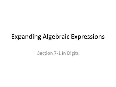 Expanding Algebraic Expressions Section 7-1 in Digits.