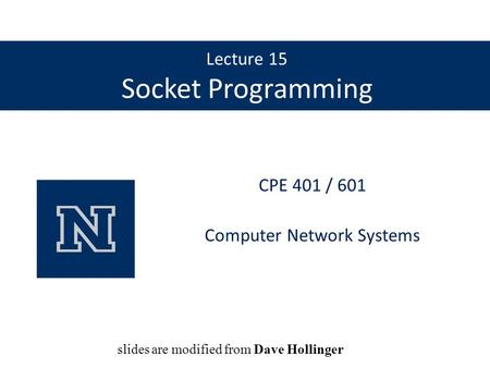 Lecture 15 Socket Programming CPE 401 / 601 Computer Network Systems slides are modified from Dave Hollinger.