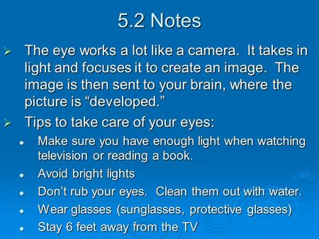 5.2 Notes  The eye works a lot like a camera. It takes in light and focuses it to create an image. The image is then sent to your brain, where the picture.