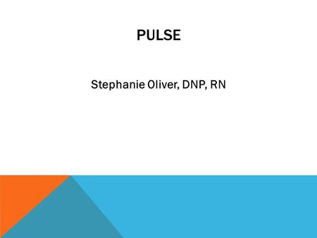 PULSE Stephanie Oliver, DNP, RN. It is an indicator of circulatory status The normal pulse varies according to age  Infants 100-160  Preschoolers 80-110.