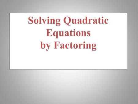 Solving Quadratic Equations by Factoring Ways of finding the factors/ zeros 1.Quadratic formula 2.Factorization using zero property 3.By taking square.
