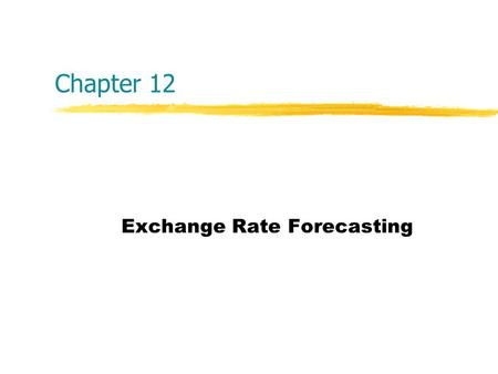Chapter 12 Exchange Rate Forecasting. Copyright  2004 McGraw-Hill Australia Pty Ltd PPTs t/a International Finance: An Analytical Approach 2e by Imad.