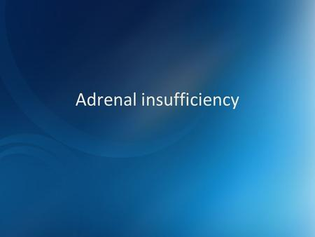 Adrenal insufficiency. The adrenal gland..