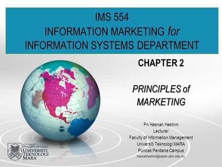 IMS 554 INFORMATION MARKETING for INFORMATION SYSTEMS DEPARTMENT CHAPTER 2 PRINCIPLES of MARKETING Pn Hasnah Hashim Lecturer Faculty of Information Management.