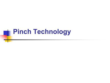 Pinch Technology. Pinch technology 개요 Pinch technology systematic methodology for energy saving in processes and total sites Energy target Cross pinch.