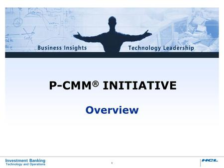 1 P-CMM ® INITIATIVE Overview. 2 B A D C Improving Organisation Organisational Capability Technology ProcessPeople.