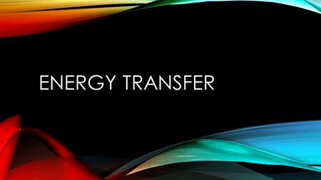 ENERGY TRANSFER. LAW OF CONSERVATION OF ENERGY no energy is created of destroyed as it changes form example: the amount of heat and light energy given.