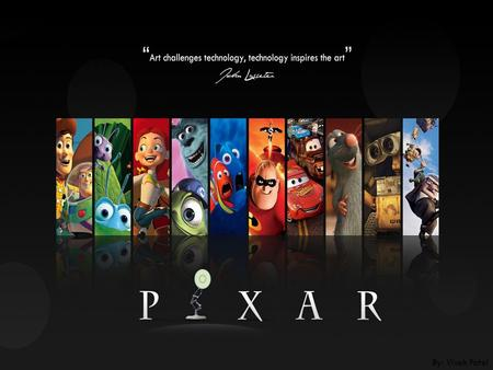 By: Vivek Patel. Why Pixar Animation? I love Pixar films Toy Story is my favorite Tribute to Pixar with Toy Story 3 on the way I want to work for Disney/Pixar.