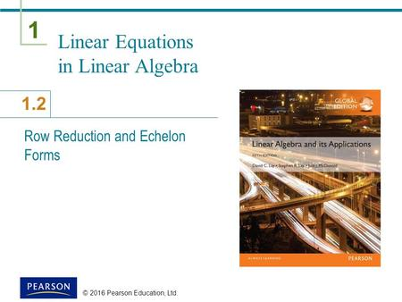 1 1.2 Linear Equations in Linear Algebra Row Reduction and Echelon Forms © 2016 Pearson Education, Ltd.