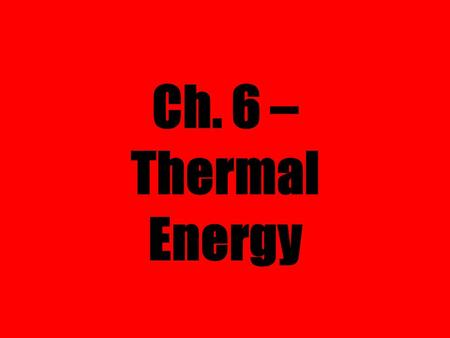 Ch. 6 – Thermal Energy. Sec. 1 – Temperature & Heat ENERGY Kinetic (KE) Potential – (PE) Energy of Motion Energy Stored.
