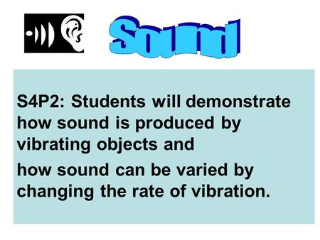 SOUND S4P2: Students will demonstrate how sound is produced by vibrating objects and how sound can be varied by changing the rate of vibration.