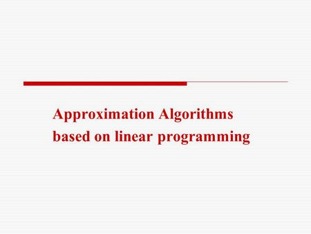Approximation Algorithms based on linear programming.