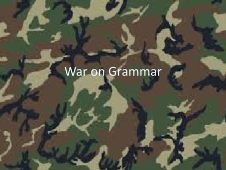War on Grammar. Battles Verbal phrases Active and passive voice Moods in verbs Avoiding shifts Comma, ellipses, dash.