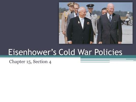 Eisenhower's Cold War Policies Chapter 15, Section 4.