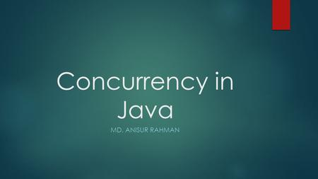 Concurrency in Java MD. ANISUR RAHMAN. slide 2 Concurrency  Multiprogramming  Single processor runs several programs at the same time  Each program.