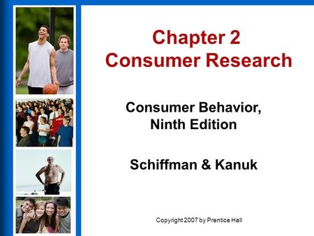 Consumer Behavior, Ninth Edition Schiffman & Kanuk Copyright 2007 by Prentice Hall Chapter 2 Consumer Research.