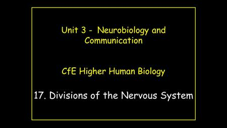 Unit 3 - Neurobiology and Communication CfE Higher Human Biology 17. Divisions of the Nervous System.