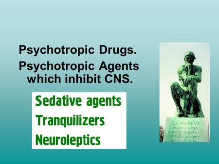Psychotropic Drugs. Psychotropic Agents which inhibit CNS.