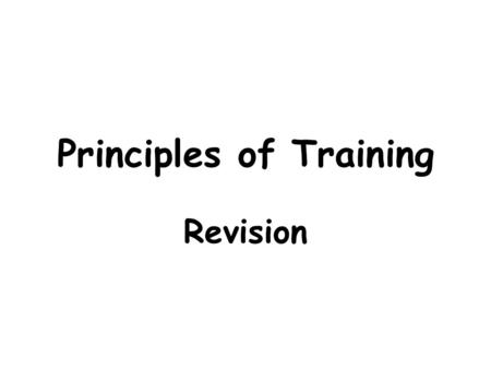 Principles of Training Revision. Principles of Training For a physical fitness training programme to be effective you need to apply the training principles.