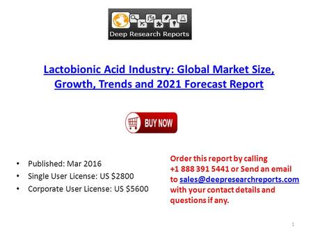 Lactobionic Acid Industry: Global Market Size, Growth, Trends and 2021 Forecast Report Published: Mar 2016 Single User License: US $2800 Corporate User.