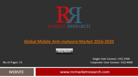 Global Mobile Anti-malware Market 2016-2020 www.rnrmarketresearch.com WEBSITE Single User License: US$ 2500 No of Pages: 55 Corporate User License: US$