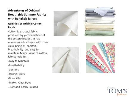 Advantages of Original Breathable Summer Fabrics with Bangkok Tailors Qualities of Original Cotton Fabric. Cotton is a natural fabric produced by yarns.