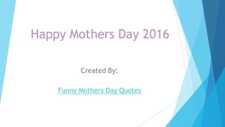 Happy Mothers Day 2016 Created By: Funny Mothers Day Quotes.