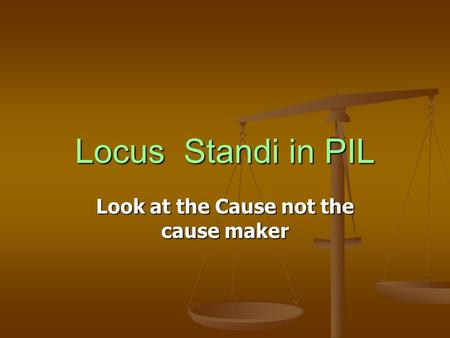 Locus Standi in PIL Look at the Cause not the cause maker.