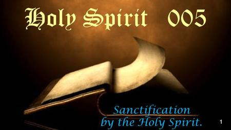 Sanctification by the Holy Spirit. Holy Spirit 005 1.