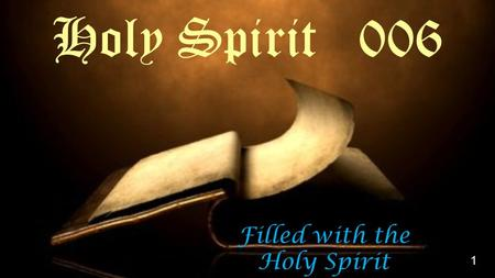 Filled with the Holy Spirit Holy Spirit 006 1. 2.