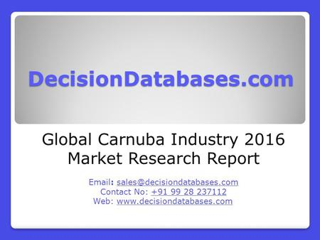 Global Carnuba Market Manufactures and Key Statistics Analysis 2016