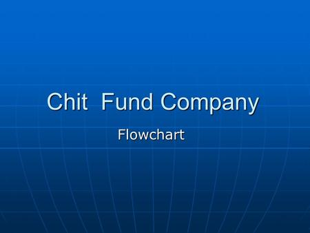 Chit Fund Company Flowchart. Chit Fund Mainly Consists of 3 Parts 1. Main Branch 2. Sub Branch 3. Customer Details.