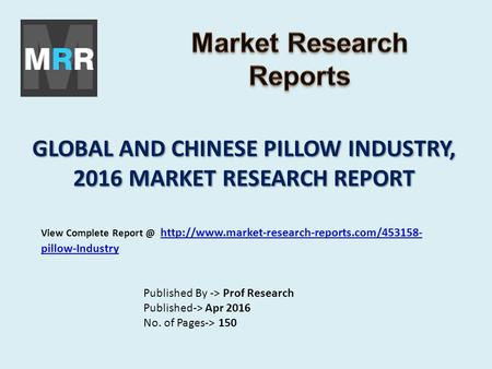 GLOBAL AND CHINESE PILLOW INDUSTRY, 2016 MARKET RESEARCH REPORT Published By -> Prof Research Published-> Apr 2016 No. of Pages-> 150 View Complete Report.