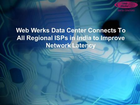 Web Werks Data Center Connects To All Regional ISPs in India to Improve Network Latency.
