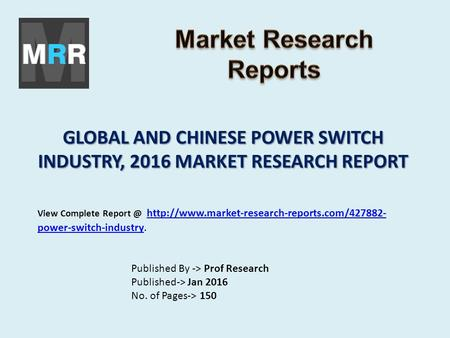 GLOBAL AND CHINESE POWER SWITCH INDUSTRY, 2016 MARKET RESEARCH REPORT Published By -> Prof Research Published-> Jan 2016 No. of Pages-> 150 View Complete.