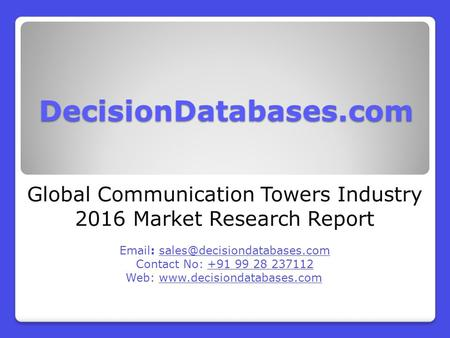 DecisionDatabases.com Global Communication Towers Industry 2016 Market Research Report   Contact No: +91 99 28